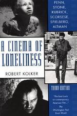 A Cinema of Loneliness : Penn, Stone, Kubrick, Scorsese, Spielberg, Altman - Robert Phillip Kolker