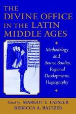 The Divine Office in the Latin Middle Ages : Methodology and Source Studies, Regional Developments, Hagiography