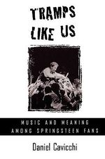 Tramps Like Us : Music and Meaning Among Springsteen Fans - Daniel Cavicchi