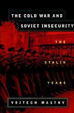 The Cold War and Soviet Insecurity : The Stalin Years - Vojtech Mastny