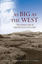 As Big as the West : The Pioneer Life of Granville Stuart - Clyde A. Milner