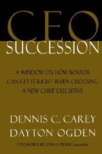 CEO Succession : Lessons from the Trenches - Dennis C. Carey