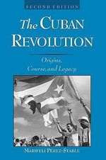 The Cuban Revolution : Origins, Course and Legacy - Marifeli Perez-Stable