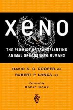 Xeno : The Promise of Transplanting Animal Organs into Humans - David K. C. Cooper