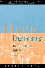 Beyond Engineering : How Society Shapes Technology - Robert Pool