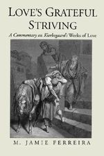 Love's Grateful Striving : A Commentary on Kierkegaard's