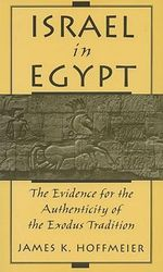 Israel in Egypt : The Evidence for the Authenticity of the Exodus Tradition - James K. Hoffmeier