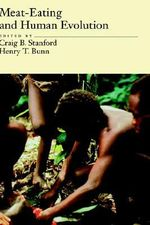 Meat-eating and Human Evolution : Human Evolution Series - Craig B. Stanford