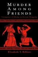 Murder Among Friends : Violation of Philia in Greek Tragedy - Elizabeth S. Belfiore