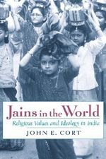 Jains in the World : Religious Values and Ideology in India - John E. Cort