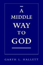 A Middle Way to God : Probing Pluralist Identities - Garth L. Hallett