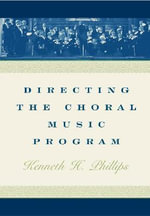 Directing the Choral Music Program - Kenneth H. Phillips