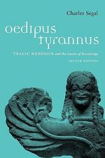 Oedipus Tyrannus : Tragic Heroism and the Limits of Knowledge - Sophocles
