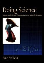 Doing Science : Design, Analysis, and Communication of Scientific Research - Ivan Valiela