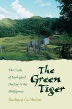 The Green Tiger : The Costs of Economic Decline in the Philippines - Barbara Goldoftas