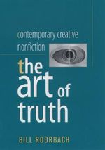Contemporary Creative Nonfiction : The Art of Truth