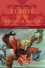 A History of Europe in the Twentieth Century - Eric Dorn Brose