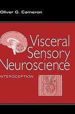 Visceral Sensory Neuroscience : Interoception - Oliver G. Cameron