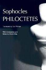 Philoctetes : Greek Tragedy in New Translations - Sophocles
