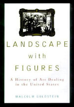 Landscape with Figures : A History of Art Dealing in the United States - Malcolm L. Goldstein
