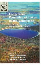Long-Term Dynamics of Lakes in the Landscape : Long-Term Ecological Research on North Temperate Lakes - John J. Magnuson