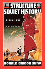 The Structure of Soviet History : Essays and Documents