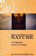 Reconstructing Nature :  The Engagement of Science and Religion - John Hedley Brooke