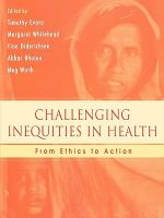 Challenging Inequities in Health : From Ethics to Action