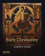 Early Christianity : A Brief History - Joseph H. Lynch
