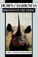 Horn of Darkness : Rhinos on the Edge - Carol Cunningham