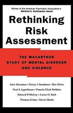 Rethinking Risk Assessment : The MacArthur Study of Mental Disorder and Violence - John Monahan
