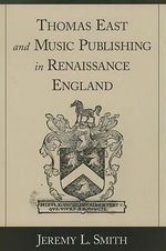 Thomas East and Music Publishing in Renaissance England - Jeremy L. Smith
