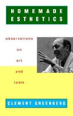 Homemade Esthetics : Observations on Art and Taste - Clement Greenberg