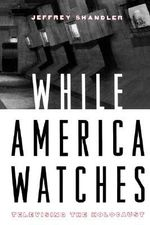 While America Watches : Televising the Holocaust - Jeffrey Shandler