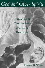 God and Other Spirits : Intimations of Transcendence in Christian Experience - P.H. Wiebe