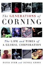 The Generations of Corning : The Life and Times of a Global Corporation - Davis Dyer