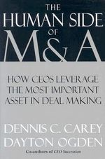 The Human Side of M&A : Leveraging the Most Important Asset in Deal Making - Dennis C. Carey