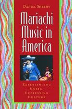 Mariachi Music in America : Experiencing Music, Expressing Culture - Daniel Sheehy