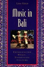 Music in Bali : Experiencing Music, Expressing Culture - Lisa Gold