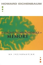 The Cognitive Neuroscience of Memory : An Introduction - Howard Eichenbaum