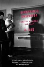 Einstein's Universe : Gravity at Work and Play - A. Zee