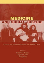 Medicine and Social Justice : Essays on the Distribution of Health Care