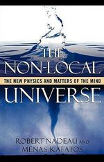 The Non-local Universe : The New Physics and Matters of the Mind - Robert L. Nadeau
