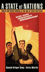 A State of Nations : Empire and Nation-making in the Age of Lenin and Stalin
