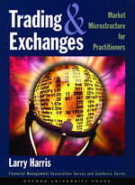 Trading and Exchanges : Market Microstructure for Practitioners - Larry Harris