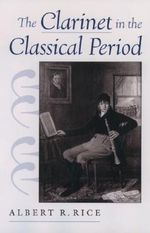 The Clarinet in the Classical Period - Albert R. Rice