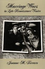 Marriage Wars in Late Renaissance Venice : Studies in the History of Sexuality - Joanne M. Ferraro