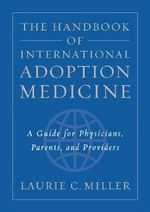 The Handbook of International Adoption Medicine : A Guide for Physicians, Parents, and Providers - Laurie C. Miller