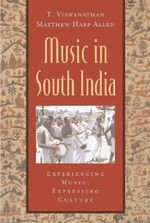 Music in South India : The Karnatak Concert Tradition and Beyond - Experiencing Music, Expressing Culture - Thiagarajan Viswanathan