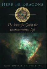 Here be Dragons : The Scientific Quest for Extraterrestrial Life - David W. Koerner